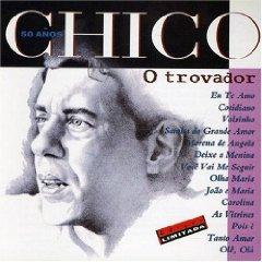 Chico Buarque - Chico 50 Años: O Trovador