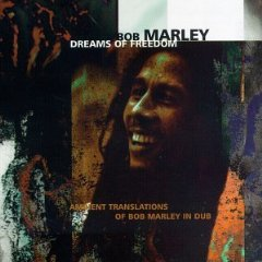 Bob Marley - Dreams of Freedom: Ambient Translations of Bob Marley in Dub