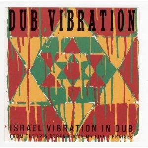 Dub Vibration: Israel Vibration in Dub