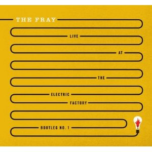 Álbum The Fray Live at the Electric Factory, Bootleg No. 1