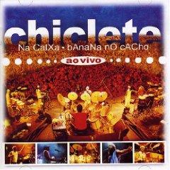 Álbum Chiclete Na Caixa Banana No Cacho: Ao Vivo