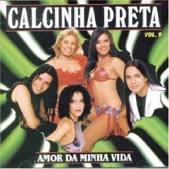 Calcinha Preta - Calcinha Preta, Vol. 9: Amor Da Minha Vida