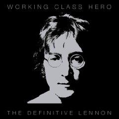 Working Class Hero: The Definitive Lennon