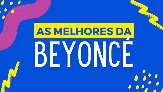 As melhores músicas da Beyoncé
