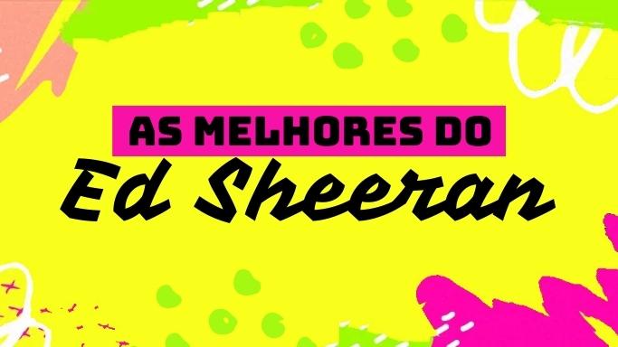 As melhores músicas do Ed Sheeran